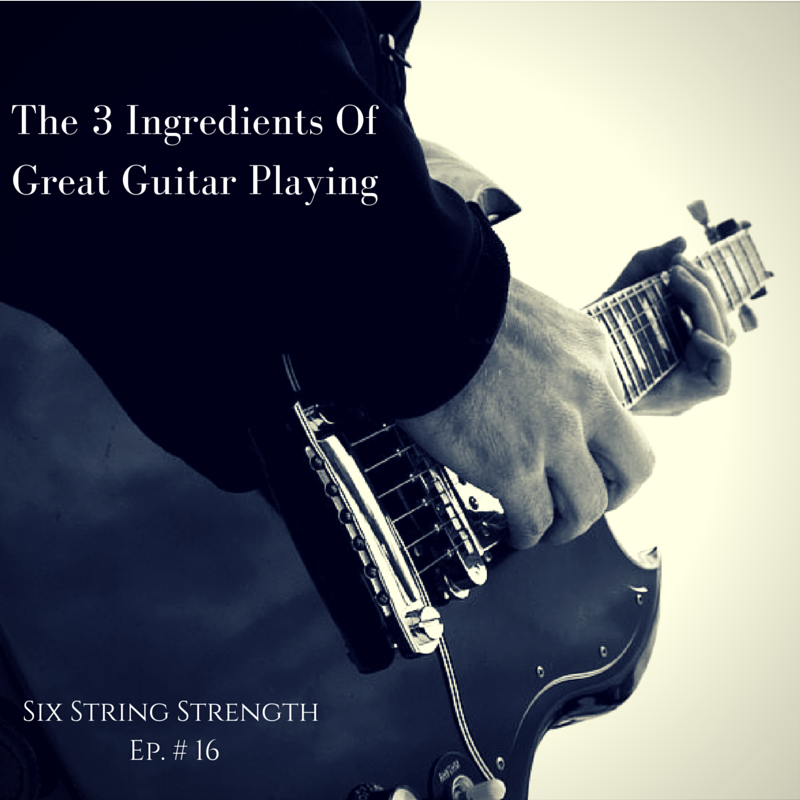 The 3 Ingredients Of Great Guitar Playing